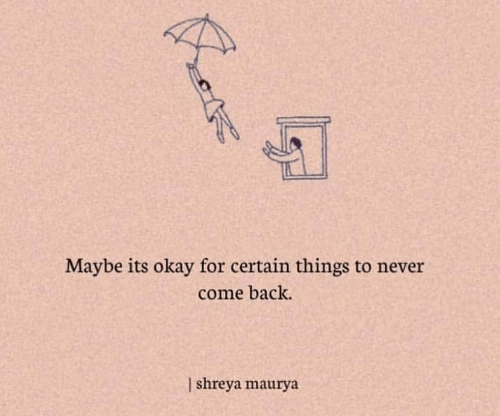 Okay, Never, and Back: Maybe its okay for certain things to never  come back.  shreya maurya