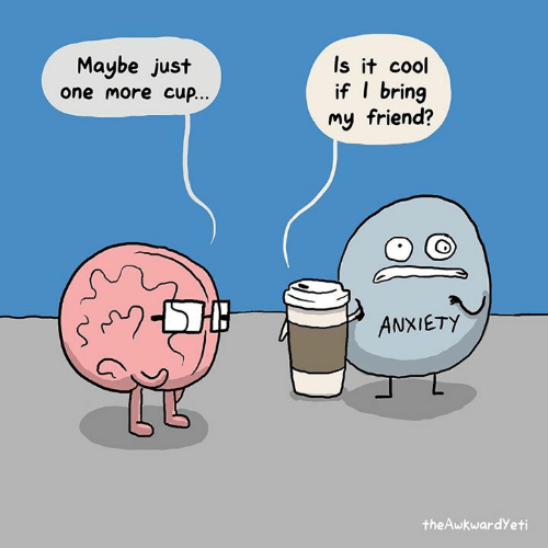 Memes, Anxiety, and Cool: Maybe just  one more cup  Is it cool  if I bring  my friend?  ANXIETY  theAwkwardYeti