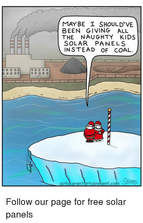 Memes, Free, and Kids: MAYBE SHOULD'VE  BEEN GIVING ALL  THE NAUGHTY KIDS  SOLAR PANELS  INSTEAD OF COAL.  airbearentertaintent.com Snes Follow our page for free solar panels