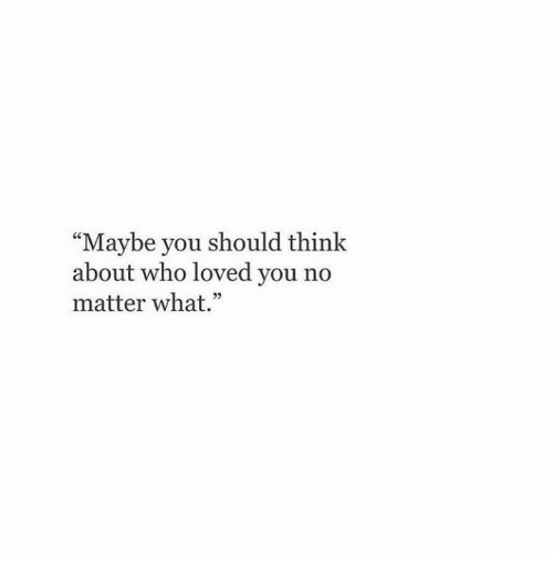 """Who, Think, and You: """"Maybe you should think  about who loved you no  matter what.""""  25"""