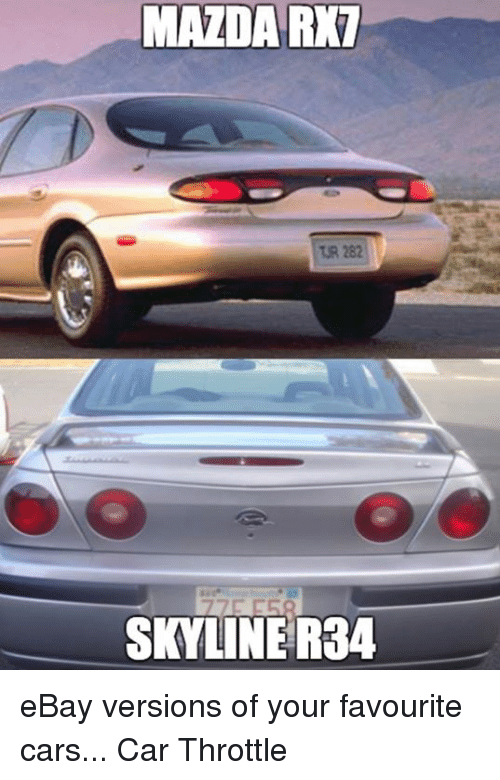 mazda rxt tr 282 skyline r34 ebay versions of your 3820642 ✅ 25 best memes about mazda mazda memes,Funny Mazda Meme