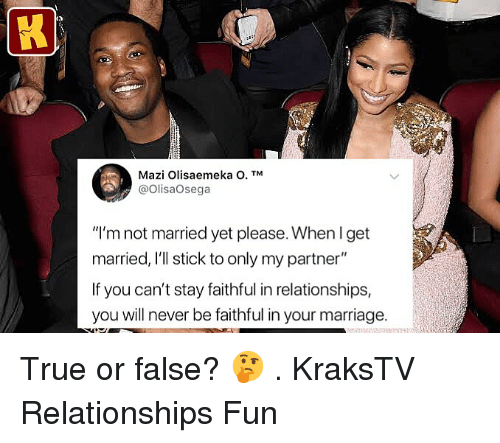 """Marriage, Memes, and Relationships: Mazi Olisaemeka O. TM  @OlisaOsega  """"I'm not married yet please. When l get  married, I'll stick to only my partner""""  If you can't stay faithful in relationships,  you will never be faithful in your marriage. True or false? 🤔 . KraksTV Relationships Fun"""