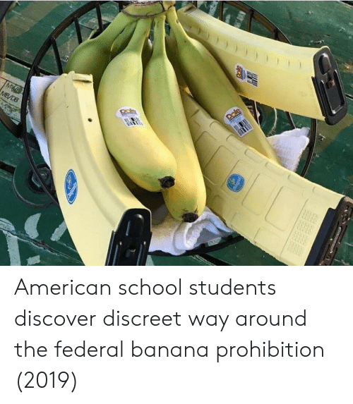 School, American, and Banana: MB/DB American school students discover discreet way around the federal banana prohibition (2019)