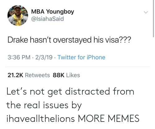 Dank, Drake, and Iphone: MBA Youngboy  @lsiahaSaid  Drake hasn't overstayed his visa???  3:36 PM- 2/3/19 Twitter for iPhone  21.2K Retweets 88K Likes Let's not get distracted from the real issues by ihaveallthelions MORE MEMES