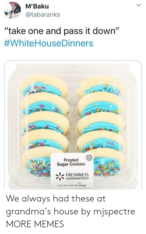 "Cookies, Dank, and Grandma: M'Baku  @tabaranks  ""take one and pass it down""  #WhiteHouseDinners  Frosted  Sugar Cookies  FRESHNESS  GUARANTEED  NET WT 13.5 0Z (3830a We always had these at grandma's house by mjspectre MORE MEMES"