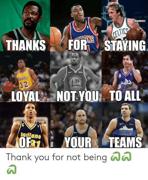 Nba, Thank You, and Indiana: @MBAMEMES  THANKSFORTSTAYING  35  ARR  LOYAL NOT YOU TO ALL  Indiana  0% : YOUR TEAMS Thank you for not being 🐍🐍🐍