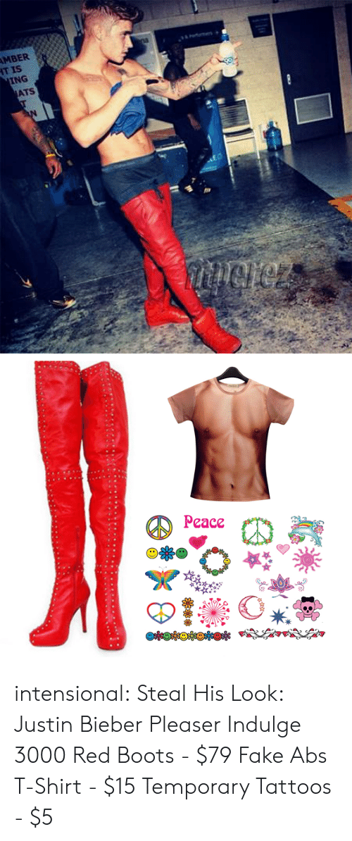 Fake, Justin Bieber, and Target: MBER  IT IS  ING  ATS   Peace intensional:  Steal His Look: Justin Bieber Pleaser Indulge 3000 Red Boots - $79 Fake Abs T-Shirt - $15 Temporary Tattoos - $5