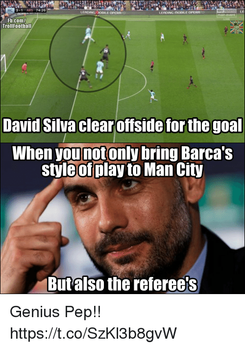 Memes, Sports, and fb.com: MC  3-1 ARS 74:26  LEADING OBILE OPERRTO  sky sports  main event  LEADING MOBILE OPERRTO  Fb.com/  TrollFootball  David Silva clear offside for the goal  When younotonly bring Barca's  style of play to Man City  Butalso the referee's Genius Pep!! https://t.co/SzKl3b8gvW