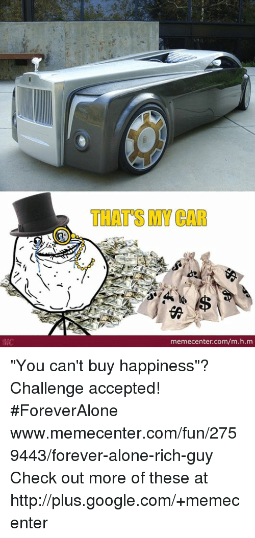 MC THAT MY CAR Memecentercommhm You Can\'t Buy Happiness? Challenge ...