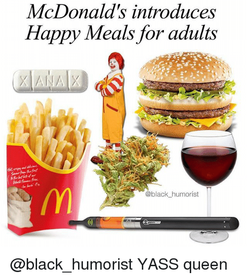 McDonalds, Memes, and Queen: McDonald's introduces  Happy Meals for adults  @black humorist @black_humorist YASS queen