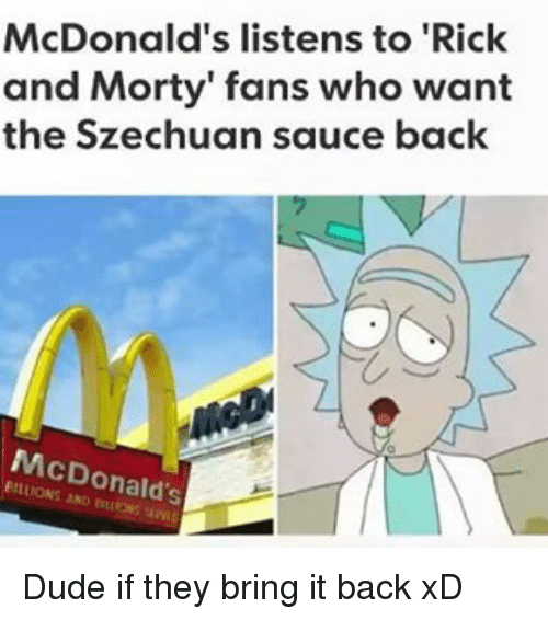 Dude, McDonalds, and Memes: McDonald's listens to Rick  and Morty' fans who want  the Szechuan sauce back  McDonald's Dude if they bring it back xD