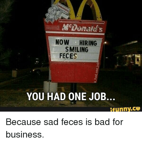 McDonald's NOW HIRING SMILING FECES YOU HAD ONE JOB ...