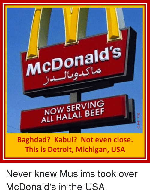 Beef, Detroit, and McDonalds: McDonald's  NOW SERVING  ALL HALAL BEEF  Baghdad? Kabul? Not even close.  This is Detroit, Michigan, USA