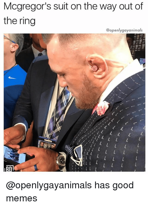 Memes, The Ring, and Good: Mcgregor's suit on the way out of  the ring  @openlygayanimals @openlygayanimals has good memes