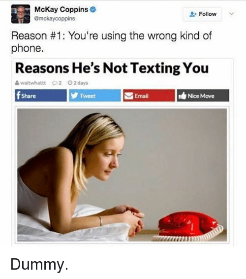 Memes, Phone, and Texting: McKay Coppins  Follow  @mckaycoppins  Reason #1: You're using the wrong kind of  phone.  Reasons He's Not Texting You  &wait what tt O2 O2 days  f Share  Tweet  Email Nice Move Dummy.
