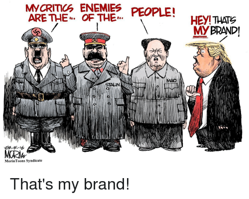 Politics, Enemies, and Brand: MCRITIC ENEMIES PEOPLE!  ARE THE. OF THE  IN  MorinToons Syndicate