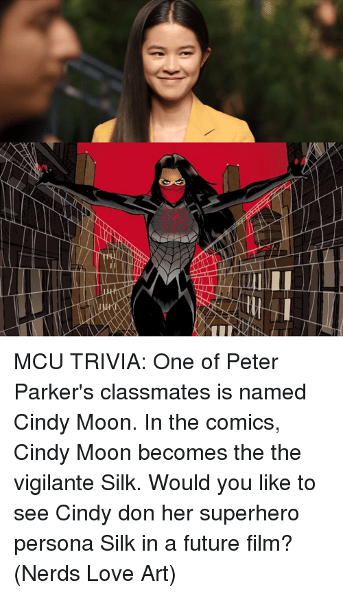 Future, Love, and Memes: MCU TRIVIA: One of Peter Parker's classmates is named Cindy Moon. In the comics, Cindy Moon becomes the the vigilante Silk. Would you like to see Cindy don her superhero persona Silk in a future film?  (Nerds Love Art)