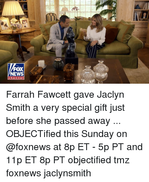 Memes, News, and Fox News: MD  FOX  NEWS  channel Farrah Fawcett gave Jaclyn Smith a very special gift just before she passed away ... OBJECTified this Sunday on @foxnews at 8p ET - 5p PT and 11p ET 8p PT objectified tmz foxnews jaclynsmith