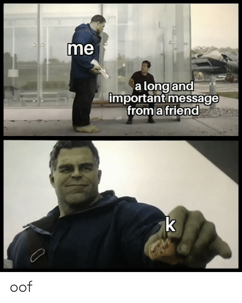 Friend, Oof, and  Message: me  a long and  important message  from a friend  k oof