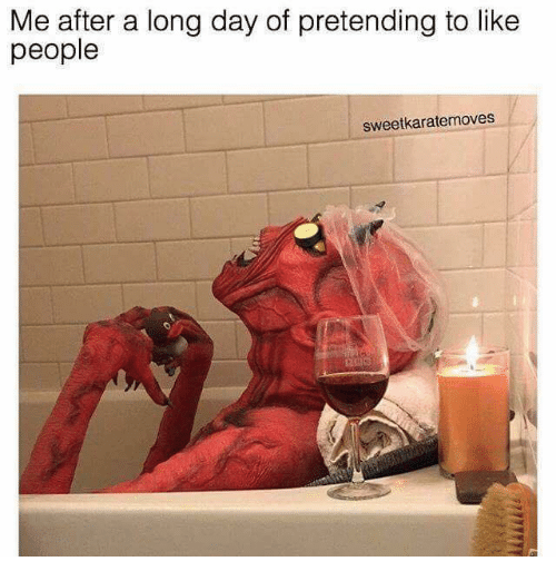 Dank, 🤖, and Day: Me after a long day of pretending to like  people  sweetkaratemoves