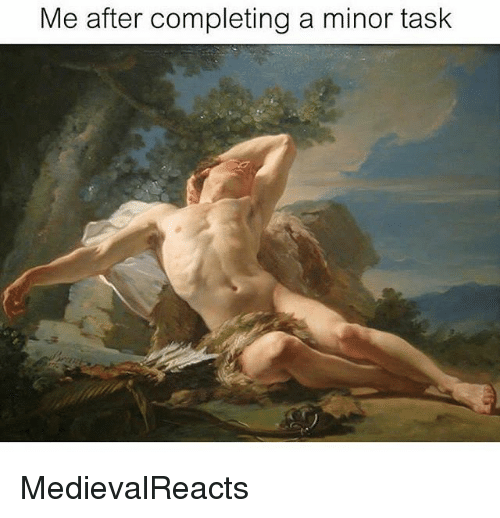 Memes, 🤖, and  Task: Me after completing a minor task MedievalReacts