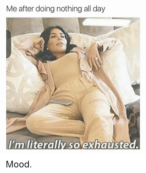 Mood, Kardashian, and Celebrities: Me after doing nothing all day  'm literally so exhausted. Mood.