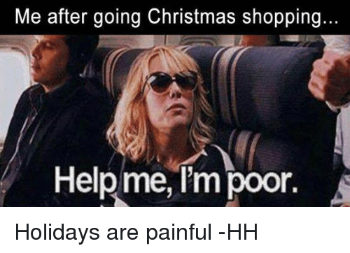 me after going christmas shopping help me im poor holidays 9997089 me after going christmas shopping help me i'm poor holidays are