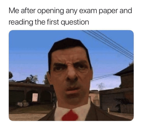 Paper, Reading, and First: Me after opening any exam paper and  reading the first question