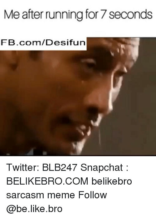 Be Like, Meme, and Memes: Me after running for 7 seconds  FB.com/Desifun Twitter: BLB247 Snapchat : BELIKEBRO.COM belikebro sarcasm meme Follow @be.like.bro