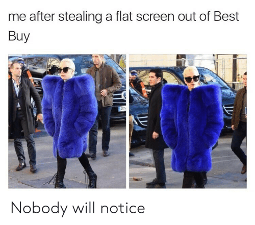Best Buy, Best, and Will: me after stealing a flat screen out of Best  Buy Nobody will notice