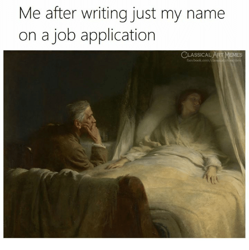 Memes, Classical Art, and Art: Me after writing just my name  on a job application  LASSICAL ART MEMES  tmemes