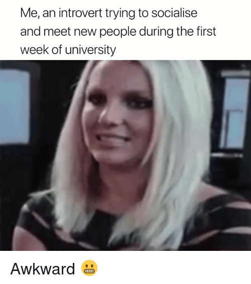 Introvert, Awkward, and University: Me, an introvert trying to socialise  and meet new people during the first  week of university Awkward 😬