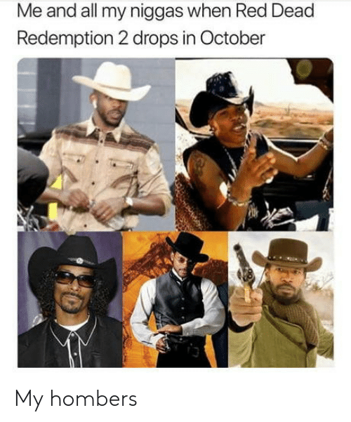 Me and All My Niggas When Red Dead Redemption 2 Drops in
