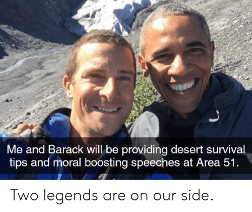 Area 51, Legends, and Desert: Me and Barack will be providing desert survival  tips and moral boosting speeches at Area 51 Two legends are on our side.