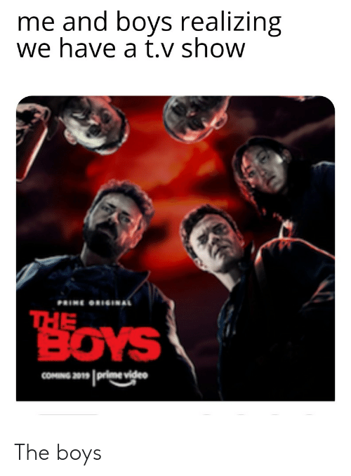 Me And Boys Realizing We Have A Tv Show Prine Oriinal The Boys