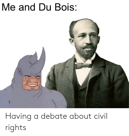 Reddit, Debate, and Civil Rights: Me and Du Bois: Having a debate about civil rights