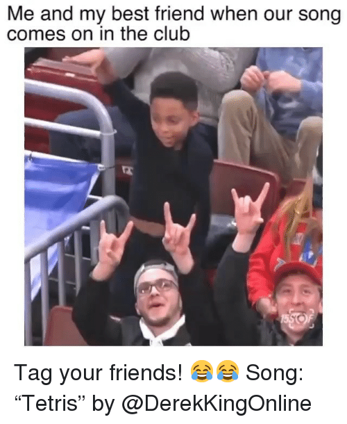 "Best Friend, Club, and Friends: Me and my best friend when our song  comes on in the club Tag your friends! 😂😂 Song: ""Tetris"" by @DerekKingOnline"