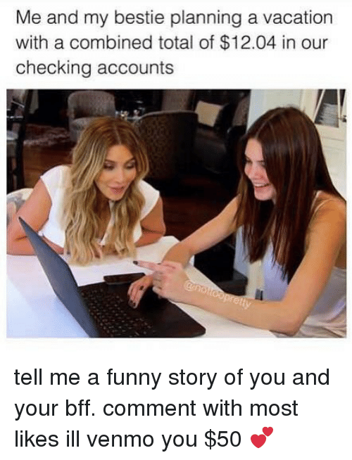 Funny, Memes, and Vacation: Me and my bestie planning a vacation  with a combined total of $12.04 in our  checking accounts tell me a funny story of you and your bff. comment with most likes ill venmo you $50 💕