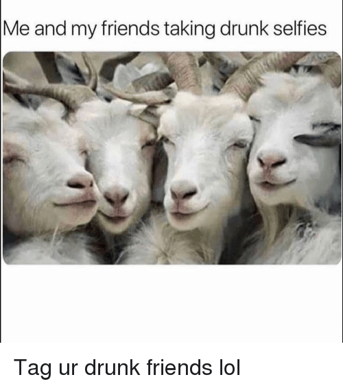 Drunk, Friends, and Funny: Me and my friends taking drunk selfies Tag ur drunk friends lol