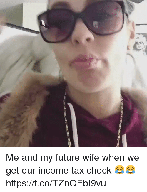 Blackpeopletwitter, Future, and Wife: Me and my future wife when we get our income tax check 😂😂 https://t.co/TZnQEbI9vu