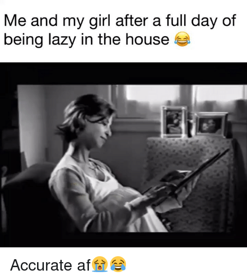 Af, Funny, and Lazy: Me and my girl after a full day of  being lazy in the house Accurate af😭😂