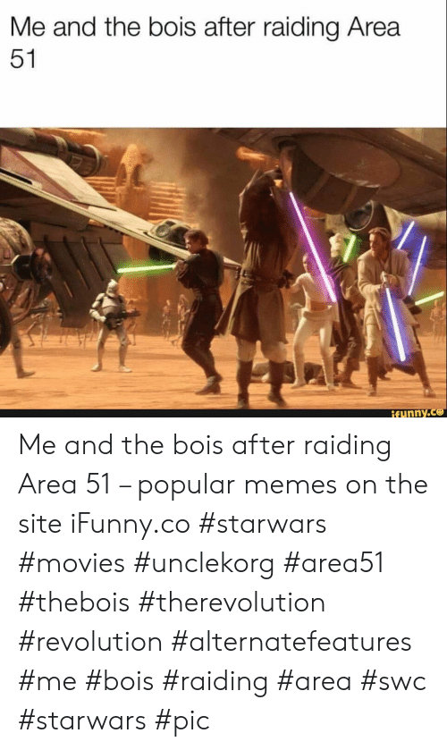 Memes, Movies, and Revolution: Me and the bois after raiding Area  51  ifunny.co Me and the bois after raiding Area 51 – popular memes on the site iFunny.co #starwars #movies #unclekorg #area51 #thebois #therevolution #revolution #alternatefeatures #me #bois #raiding #area #swc #starwars #pic