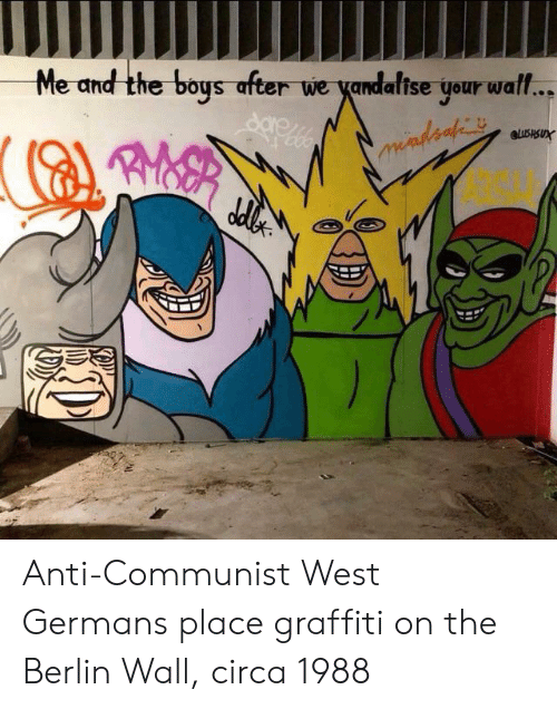 Graffiti, Communist, and Anti: Me and the boys after we yandaltse your waff..  Sare4  GLUSHSUX  mindeah Anti-Communist West Germans place graffiti on the Berlin Wall, circa 1988
