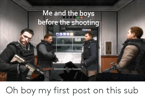 Dank Memes, Russian, and Boy: Me and the boys  before the shooting  lakarov: Remember no Russian Oh boy my first post on this sub