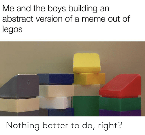 Meme, Legos, and Boys: Me and the boys building an  abstract version of a meme out of  legos Nothing better to do, right?