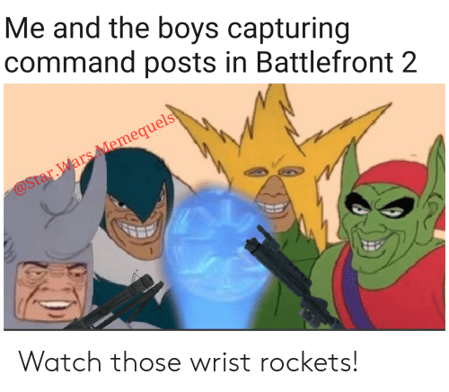 Star Wars, Star, and Watch: Me and the boys capturing  command posts in Battlefront 2  @Star. Wars Memequels Watch those wrist rockets!