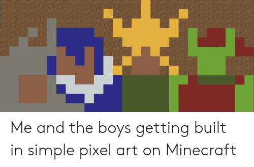Me And The Boys Getting Built In Simple Pixel Art On