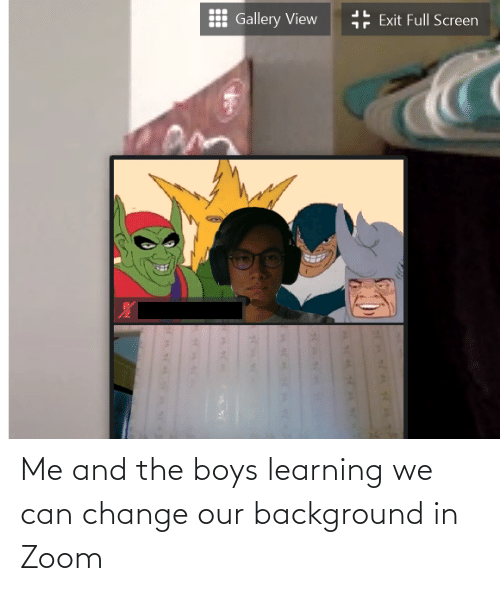 Me And The Boys Learning We Can Change Our Background In Zoom