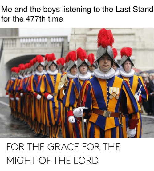 Time, Boys, and The Last Stand: Me and the boys listening to the Last Stand  for the 477th time FOR THE GRACE FOR THE MIGHT OF THE LORD