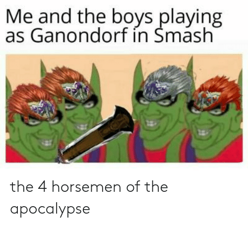 Me And The Boys Playing As Ganondorf In Smash The 4 Horsemen